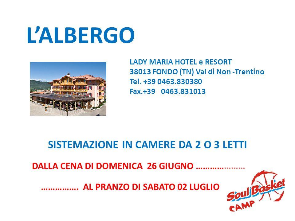 LADY MARIA HOTEL e RESORT 38013 FONDO (TN) Val di Non -Trentino Tel. +39 0463.830380 Fax.+39 0463.831013 LALBERGO SISTEMAZIONE IN CAMERE DA 2 O 3 LETT