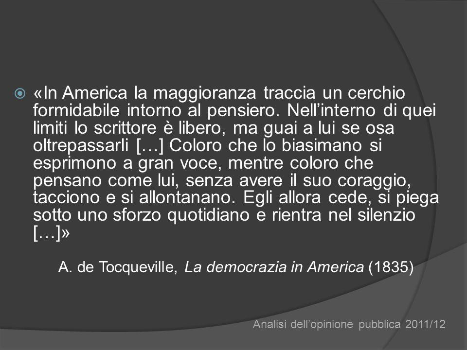 «In America la maggioranza traccia un cerchio formidabile intorno al pensiero. Nellinterno di quei limiti lo scrittore è libero, ma guai a lui se osa