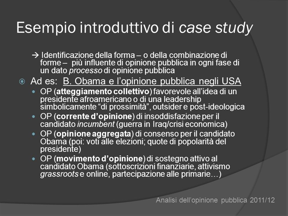 Esempio introduttivo di case study Identificazione della forma – o della combinazione di forme – più influente di opinione pubblica in ogni fase di un dato processo di opinione pubblica Ad es: B.