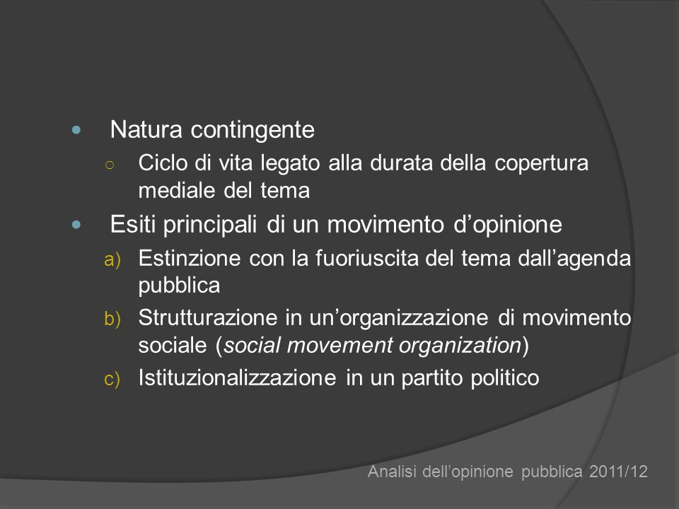 Natura contingente Ciclo di vita legato alla durata della copertura mediale del tema Esiti principali di un movimento dopinione a) Estinzione con la f