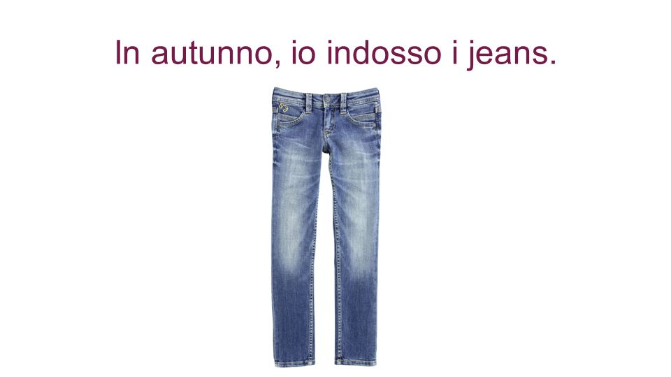 In autunno, io indosso i jeans.