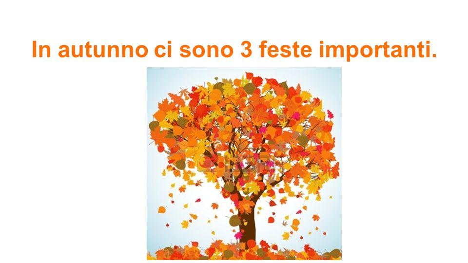 In autunno ci sono 3 feste importanti.
