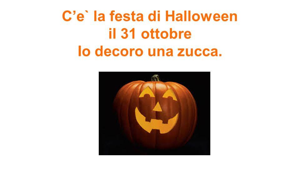 Ce` la festa di Halloween il 31 ottobre Io decoro una zucca.