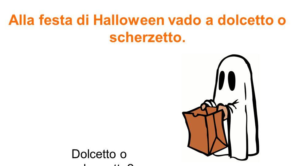 Alla festa di Halloween vado a dolcetto o scherzetto. Dolcetto o scherzetto?