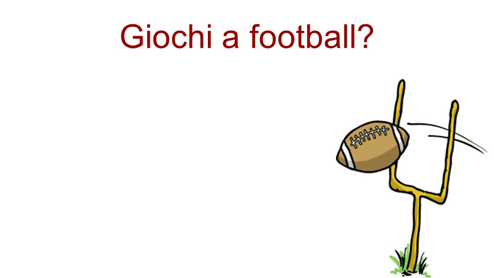 Giochi a football?