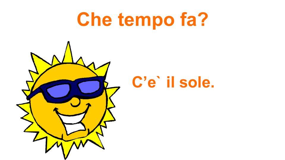 Che tempo fa? Ce` il sole.