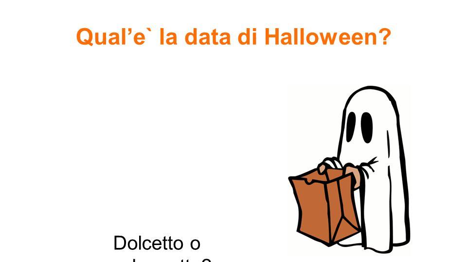 Quale` la data di Halloween? Dolcetto o scherzetto?