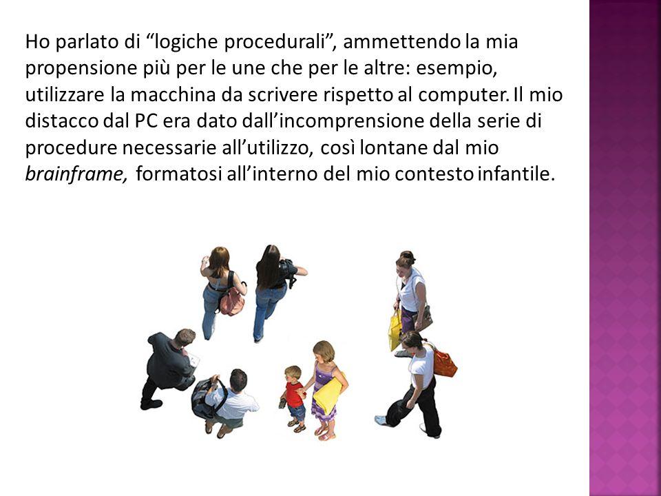 Ho parlato di logiche procedurali, ammettendo la mia propensione più per le une che per le altre: esempio, utilizzare la macchina da scrivere rispetto