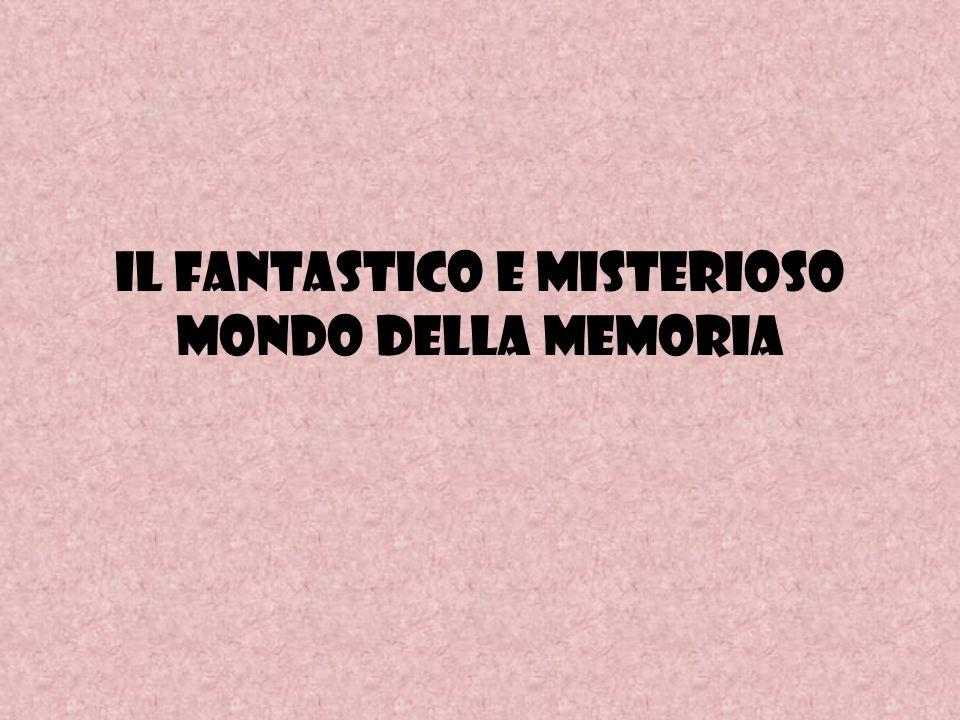 IL fantastico e misterioso MONDO DELLA MEMORIA