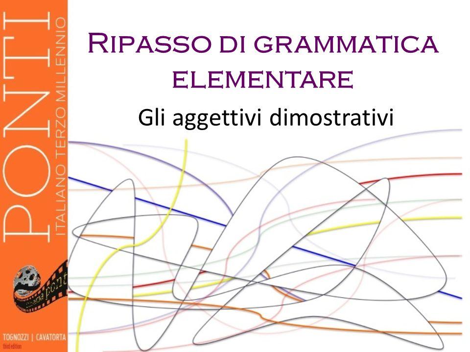Ripasso di grammatica elementare Gli aggettivi dimostrativi