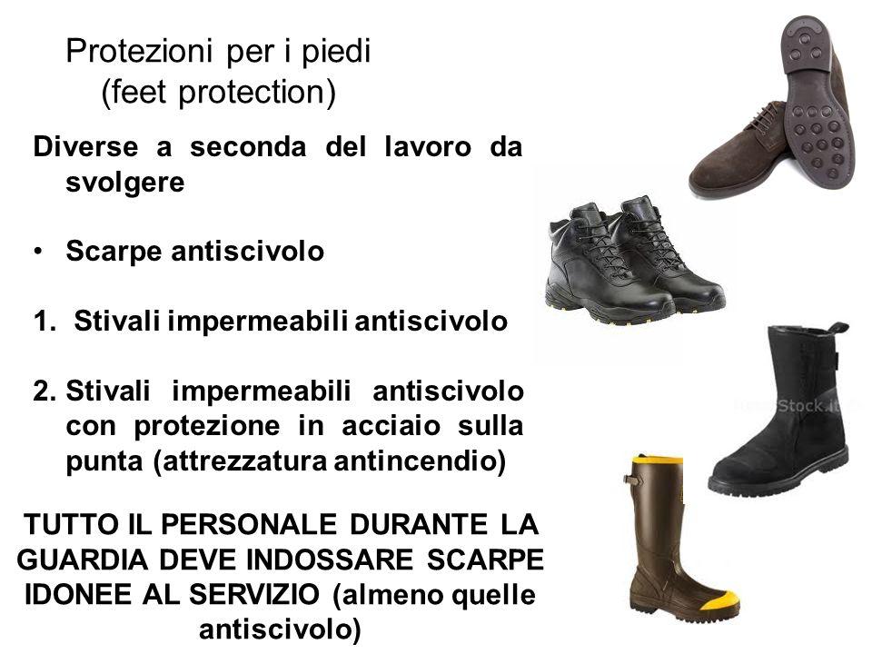 Protezioni per i piedi (feet protection) TUTTO IL PERSONALE DURANTE LA GUARDIA DEVE INDOSSARE SCARPE IDONEE AL SERVIZIO (almeno quelle antiscivolo) Di