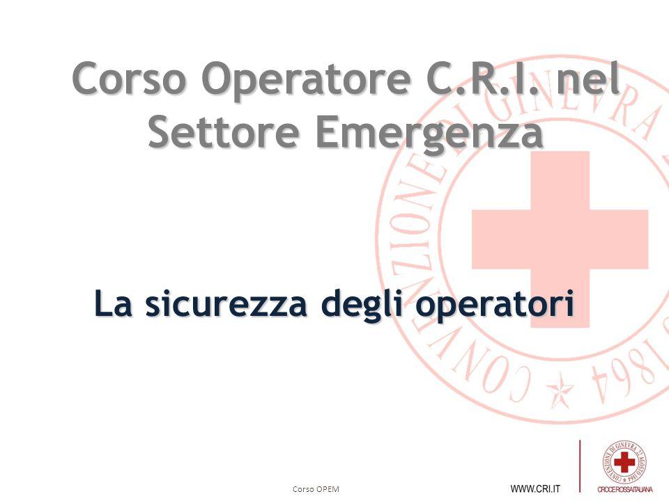 Corso OPEM La sicurezza degli operatori Corso Operatore C.R.I. nel Settore Emergenza