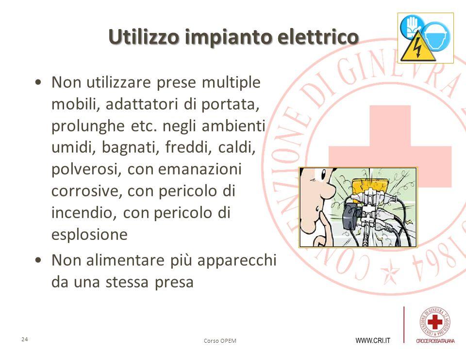 Corso OPEM 24 Utilizzo impianto elettrico Non utilizzare prese multiple mobili, adattatori di portata, prolunghe etc. negli ambienti umidi, bagnati, f