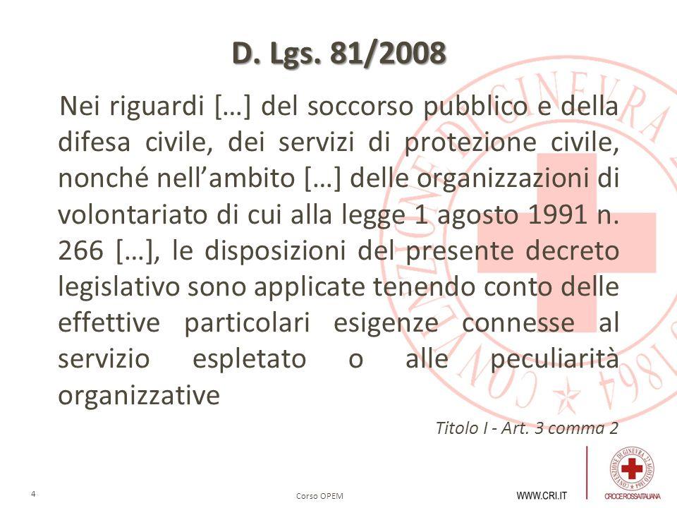 Corso OPEM 4 D. Lgs. 81/2008 Nei riguardi […] del soccorso pubblico e della difesa civile, dei servizi di protezione civile, nonché nellambito […] del