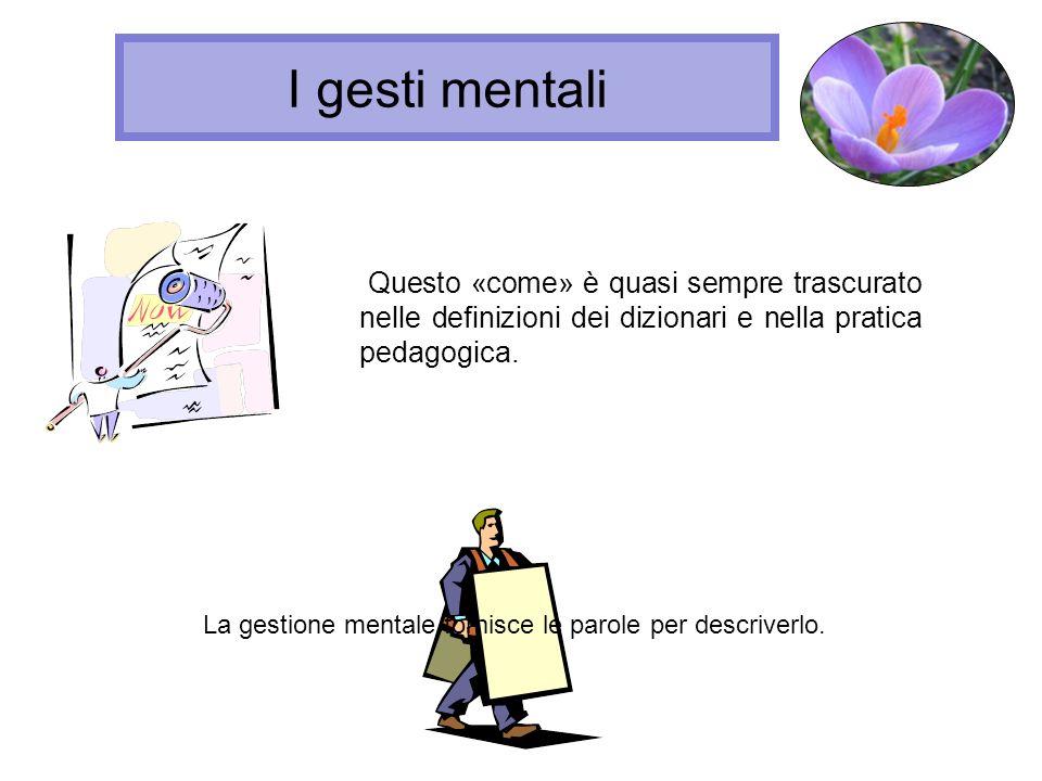 I gesti mentali Se tali atti possono essere descritti, il pedagogo può informare gli alunni, può fornire loro indicazioni su ciò che devono fare per compiere tali atti di conoscenza.