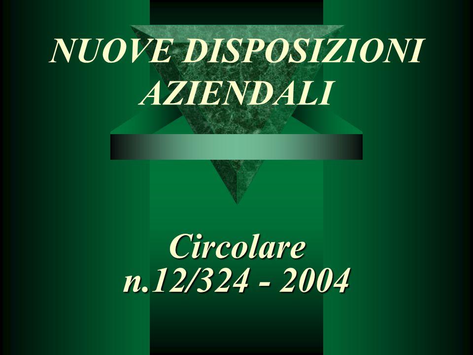 NUOVE DISPOSIZIONI AZIENDALI Circolare n.12/324 - 2004