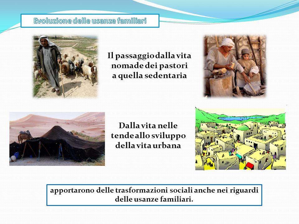apportarono delle trasformazioni sociali anche nei riguardi delle usanze familiari. Il passaggio dalla vita nomade dei pastori a quella sedentaria Dal