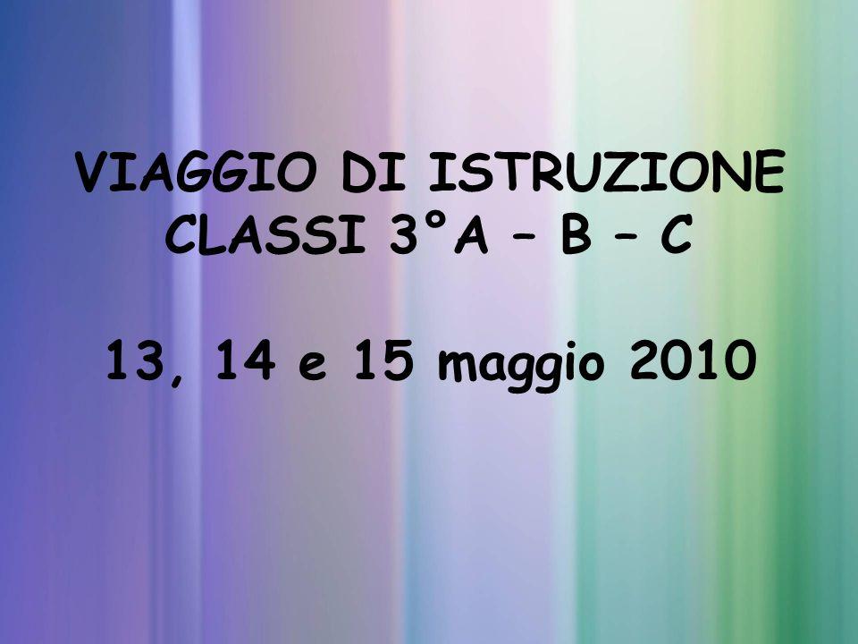 VIAGGIO DI ISTRUZIONE CLASSI 3°A – B – C 13, 14 e 15 maggio 2010