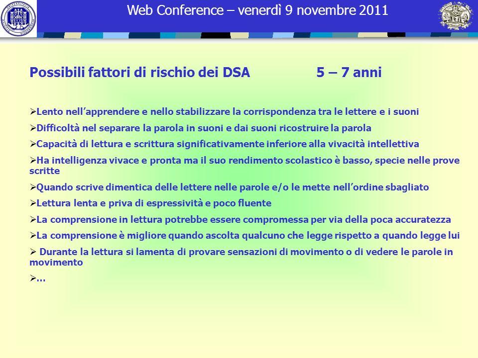 Web Conference – venerdì 9 novembre 2011 Possibili fattori di rischio dei DSA 5 – 7 anni Lento nellapprendere e nello stabilizzare la corrispondenza t