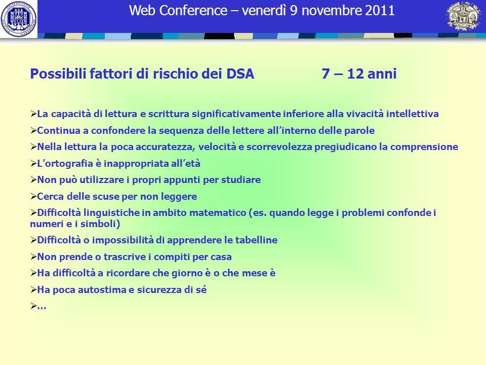 Web Conference – venerdì 9 novembre 2011 Possibili fattori di rischio dei DSA 7 – 12 anni La capacità di lettura e scrittura significativamente inferi