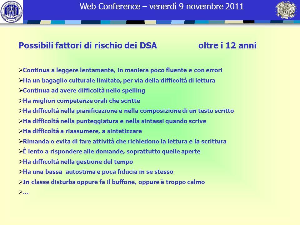 Web Conference – venerdì 9 novembre 2011 Possibili fattori di rischio dei DSA oltre i 12 anni Continua a leggere lentamente, in maniera poco fluente e