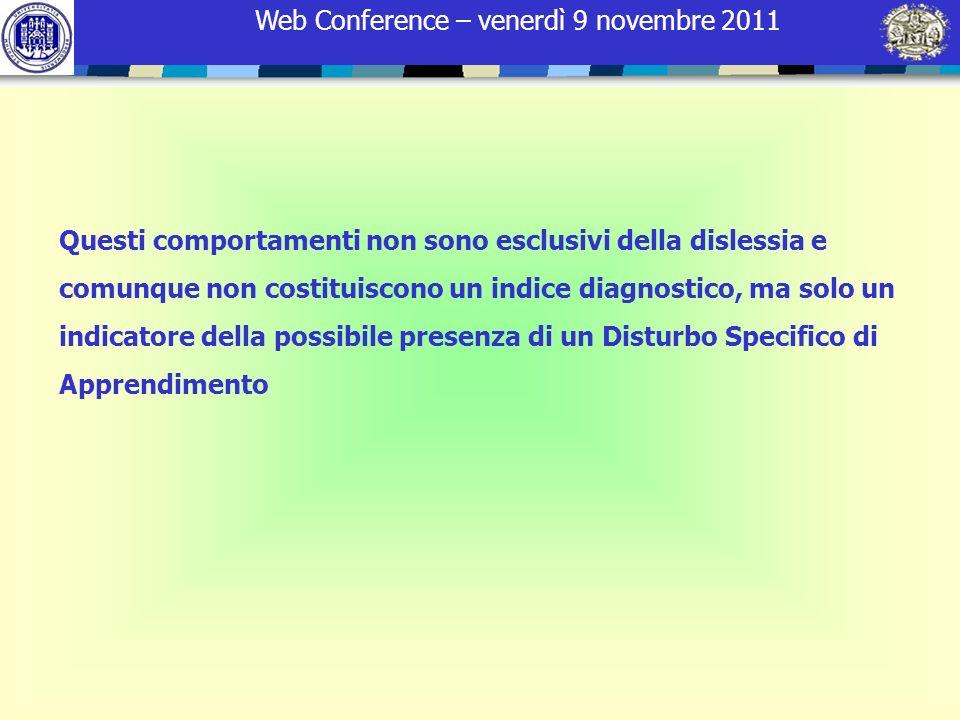 Web Conference – venerdì 9 novembre 2011 Questi comportamenti non sono esclusivi della dislessia e comunque non costituiscono un indice diagnostico, m