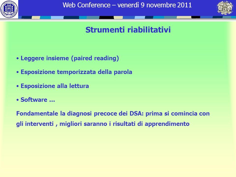 Web Conference – venerdì 9 novembre 2011 Strumenti riabilitativi Leggere insieme (paired reading) Esposizione temporizzata della parola Esposizione al
