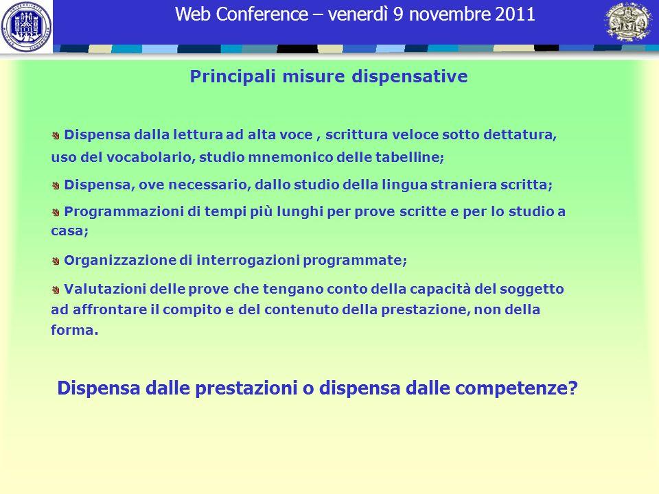 Web Conference – venerdì 9 novembre 2011 Principali misure dispensative Dispensa dalla lettura ad alta voce, scrittura veloce sotto dettatura, uso del