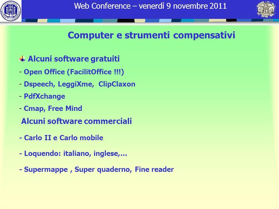 Web Conference – venerdì 9 novembre 2011 Computer e strumenti compensativi Alcuni software gratuiti - Open Office (FacilitOffice !!!) - Dspeech, Leggi