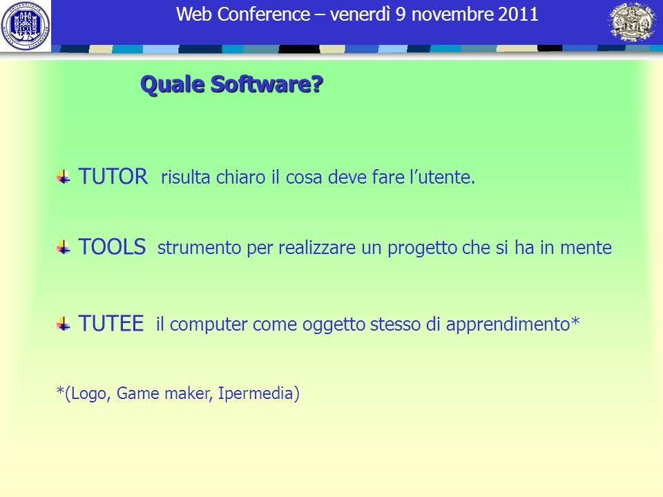Web Conference – venerdì 9 novembre 2011 Quale Software? TUTOR risulta chiaro il cosa deve fare lutente. TOOLS strumento per realizzare un progetto ch