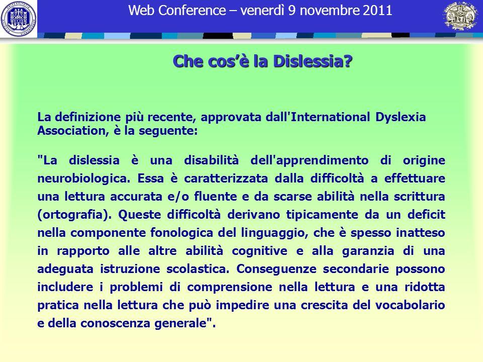 Web Conference – venerdì 9 novembre 2011 Che cosè la Dislessia? La definizione più recente, approvata dall'International Dyslexia Association, è la se