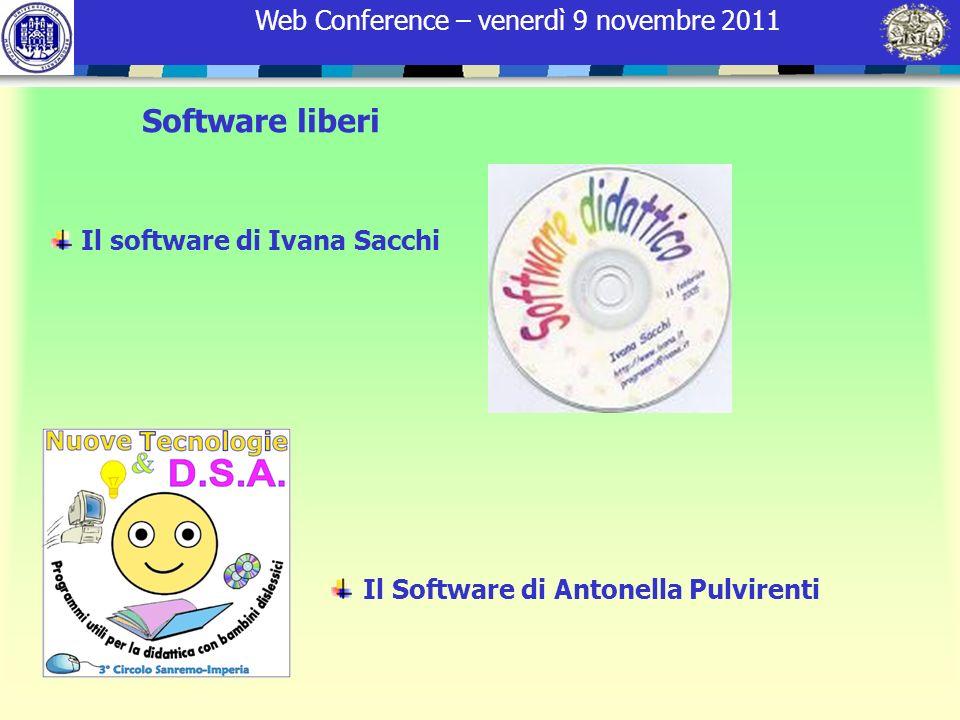 Web Conference – venerdì 9 novembre 2011 Software liberi Il software di Ivana Sacchi Il Software di Antonella Pulvirenti