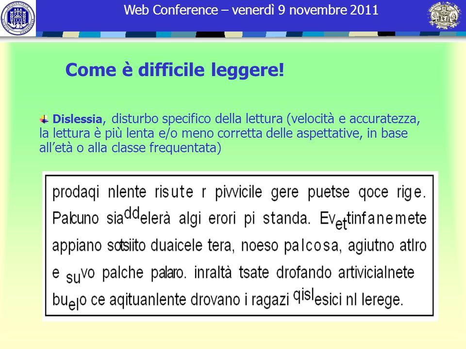 Web Conference – venerdì 9 novembre 2011 Come è difficile leggere! Dislessia, disturbo specifico della lettura (velocità e accuratezza, la lettura è p