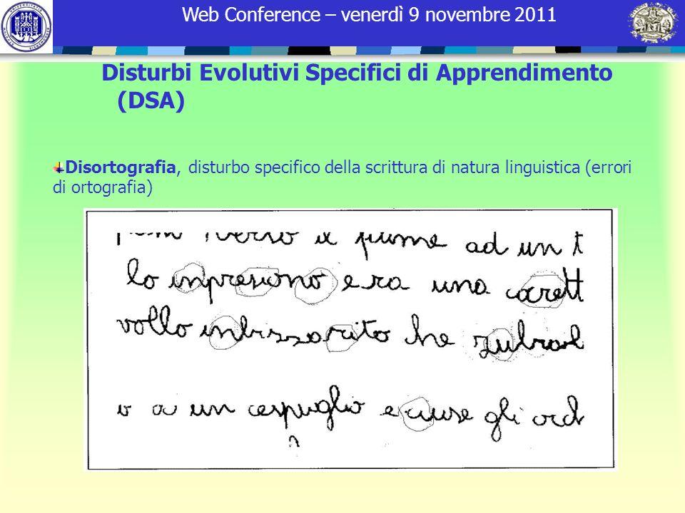 Web Conference – venerdì 9 novembre 2011 Disortografia, disturbo specifico della scrittura di natura linguistica (errori di ortografia) Disturbi Evolu