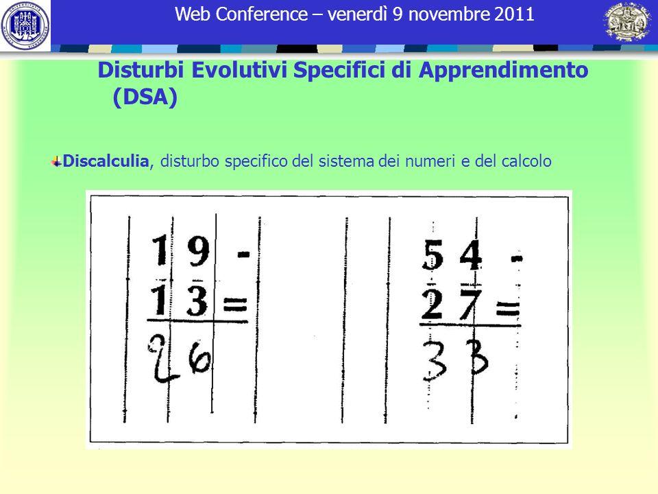 Web Conference – venerdì 9 novembre 2011 Discalculia, disturbo specifico del sistema dei numeri e del calcolo Disturbi Evolutivi Specifici di Apprendi