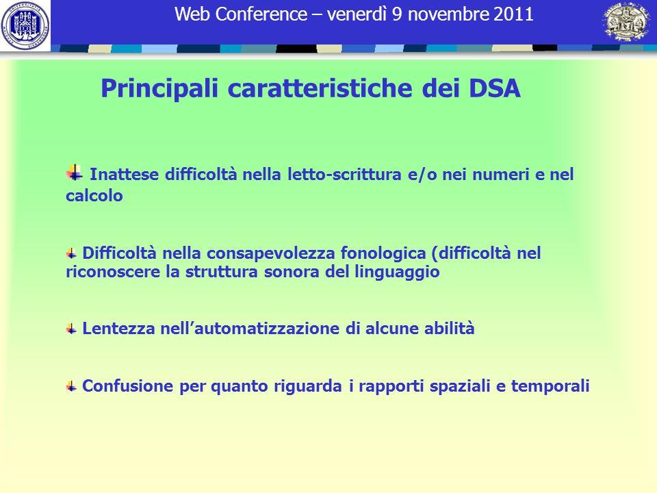 Web Conference – venerdì 9 novembre 2011 Principali caratteristiche dei DSA Inattese difficoltà nella letto-scrittura e/o nei numeri e nel calcolo Dif