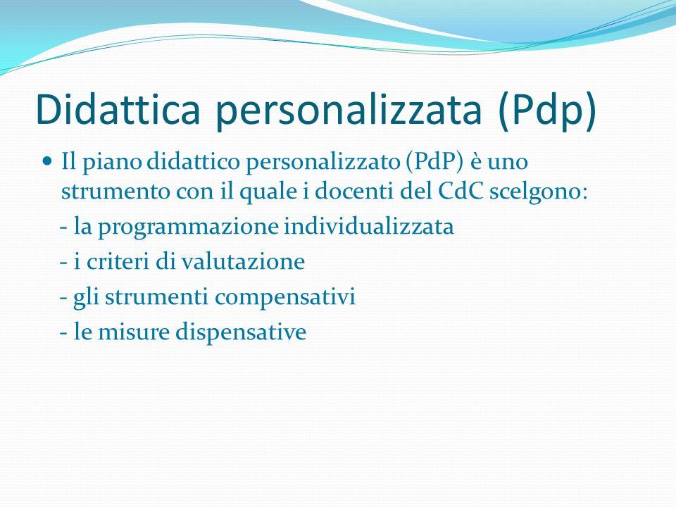 Didattica personalizzata (Pdp) Il piano didattico personalizzato (PdP) è uno strumento con il quale i docenti del CdC scelgono: - la programmazione in