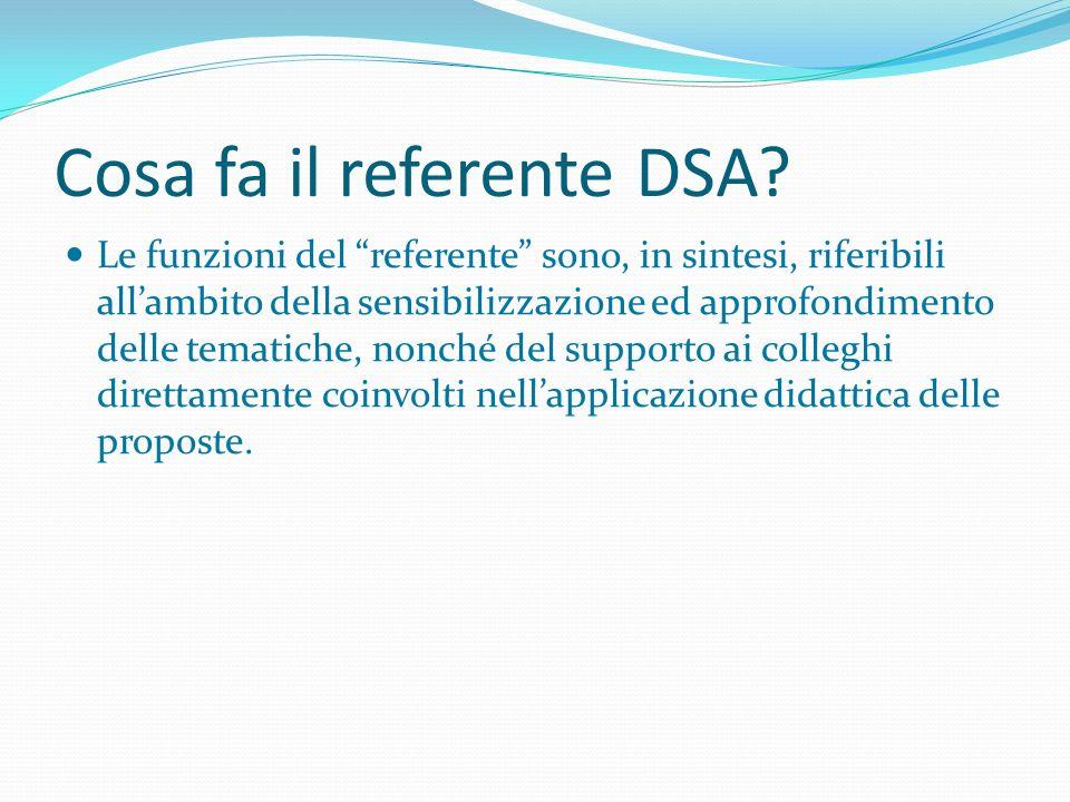 Cosa fa il referente DSA? Le funzioni del referente sono, in sintesi, riferibili allambito della sensibilizzazione ed approfondimento delle tematiche,