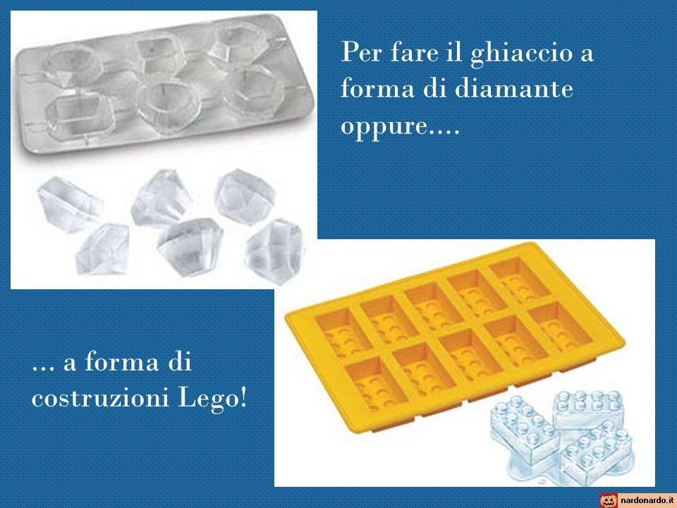 Per fare il ghiaccio a forma di diamante oppure....... a forma di costruzioni Lego!