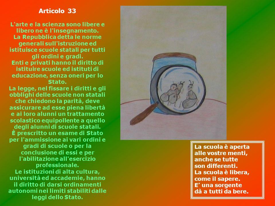 Articolo 33 L'arte e la scienza sono libere e libero ne è l'insegnamento. La Repubblica detta le norme generali sull'istruzione ed istituisce scuole s
