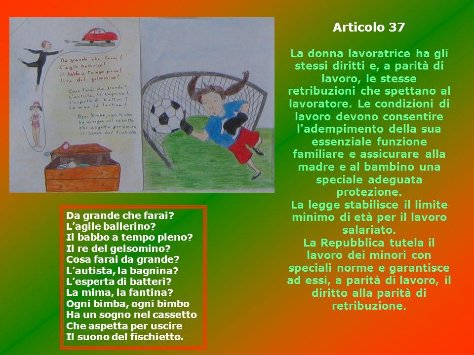 Articolo 37 La donna lavoratrice ha gli stessi diritti e, a parità di lavoro, le stesse retribuzioni che spettano al lavoratore. Le condizioni di lavo