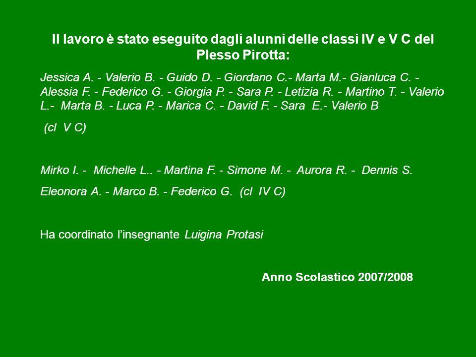 Il lavoro è stato eseguito dagli alunni delle classi IV e V C del Plesso Pirotta: Jessica A. - Valerio B. - Guido D. - Giordano C.- Marta M.- Gianluca