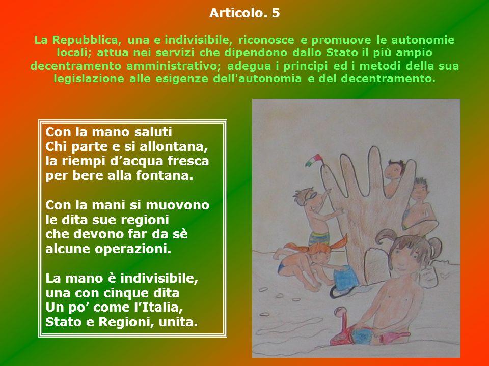 Articolo. 5 La Repubblica, una e indivisibile, riconosce e promuove le autonomie locali; attua nei servizi che dipendono dallo Stato il più ampio dece