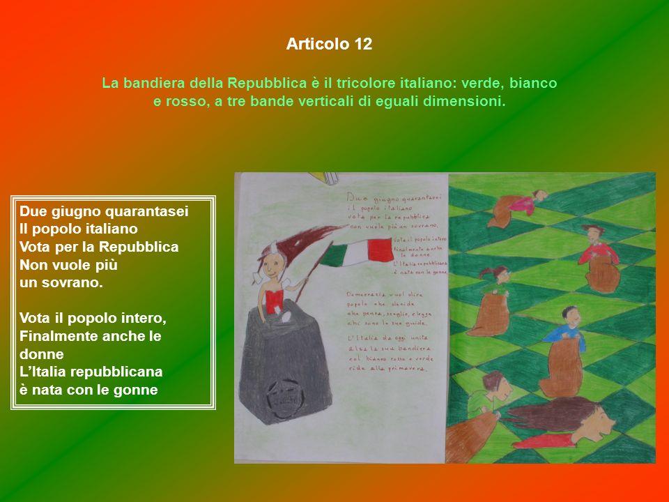Articolo 12 La bandiera della Repubblica è il tricolore italiano: verde, bianco e rosso, a tre bande verticali di eguali dimensioni. Due giugno quaran
