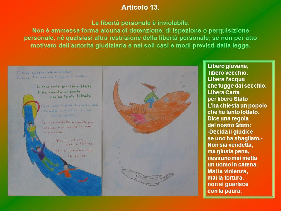 Articolo 13. La libertà personale è inviolabile. Non è ammessa forma alcuna di detenzione, di ispezione o perquisizione personale, né qualsiasi altra