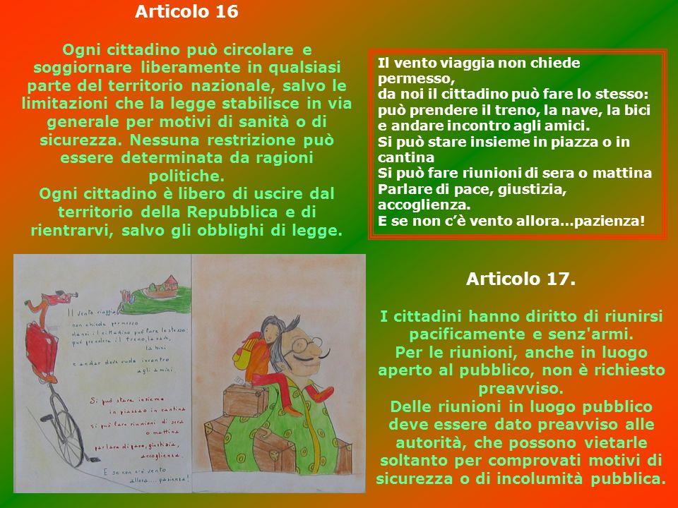 Articolo 16 Ogni cittadino può circolare e soggiornare liberamente in qualsiasi parte del territorio nazionale, salvo le limitazioni che la legge stab