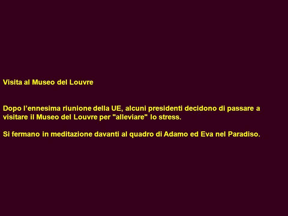 Visita al Museo del Louvre Dopo lennesima riunione della UE, alcuni presidenti decidono di passare a visitare il Museo del Louvre per alleviare lo stress.