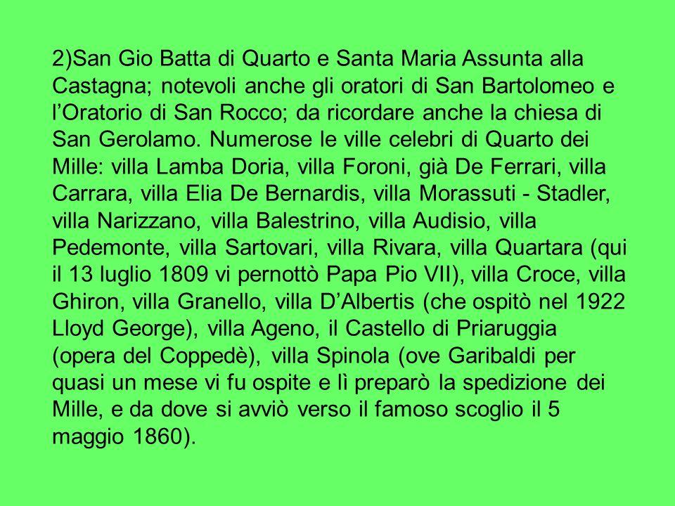 2)San Gio Batta di Quarto e Santa Maria Assunta alla Castagna; notevoli anche gli oratori di San Bartolomeo e lOratorio di San Rocco; da ricordare anche la chiesa di San Gerolamo.