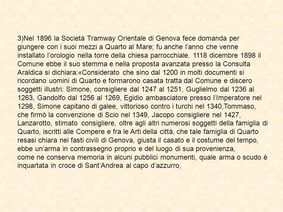 3)Nel 1896 la Società Tramway Orientale di Genova fece domanda per giungere con i suoi mezzi a Quarto al Mare; fu anche lanno che venne installato lorologio nella torre della chiesa parrocchiale.