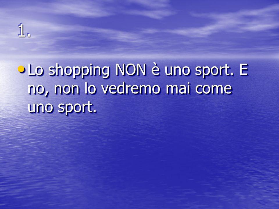 1.1.Lo shopping NON è uno sport. E no, non lo vedremo mai come uno sport.